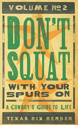 Don't Squat With Your Spurs On By Bemder, Texas Bix
