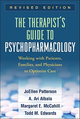 The Therapist's Guide to Psychopharmacology By Patterson, Joellen, Ph.D./ Albala, A. Ari/ McCahill, Margaret E./ Edwards, Todd M.