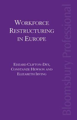 Workforce Restructuring in Europe By Clifton-Dey, Edzard (EDT)/ Dalziel, Pia (EDT)/ Kennedy, Sara (EDT)/ Ries, Emmanuelle (EDT)